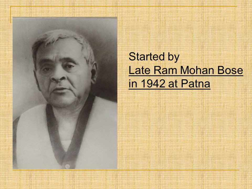 Started by Late Ram Mohan Bose in 1942 at Patna