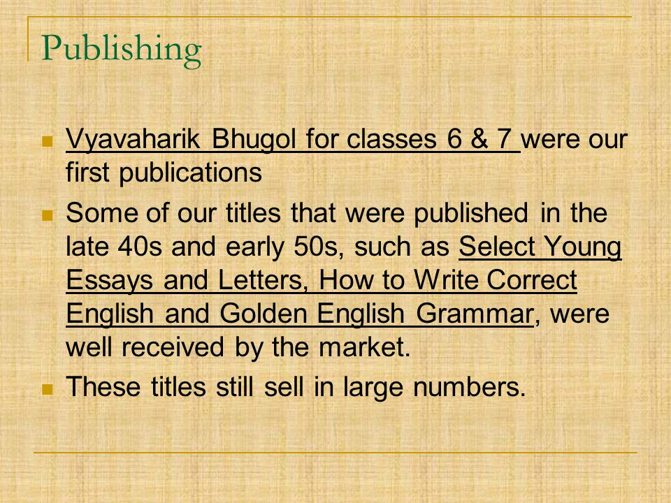 Publishing Vyavaharik Bhugol for classes 6 & 7 were our first publications Some of our titles that were published in the late 40s and early 50s, such
