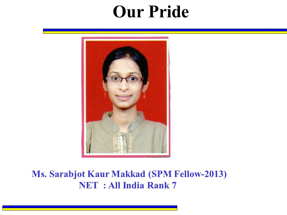Our Pride Ms. Sarabjot Kaur Makkad (SPM Fellow-2013) NET : All India Rank 7