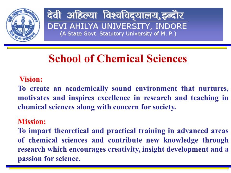 Vision: To create an academically sound environment that nurtures, motivates and inspires excellence in research and teaching in chemical sciences alo