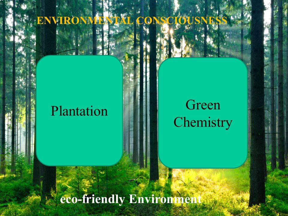 ENVIRONMENTAL CONSCIOUSNESS 42 eco-friendly Environment Plantation Green Chemistry
