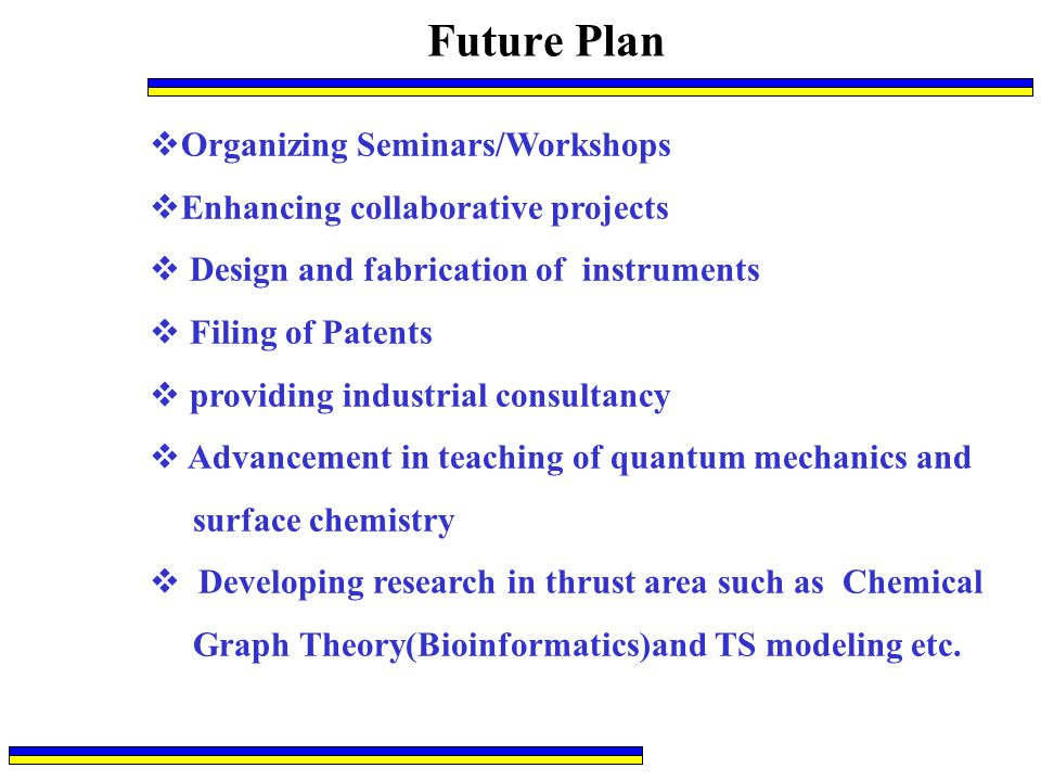 Future Plan  Organizing Seminars/Workshops  Enhancing collaborative projects  Design and fabrication of instruments  Filing of Patents  providing