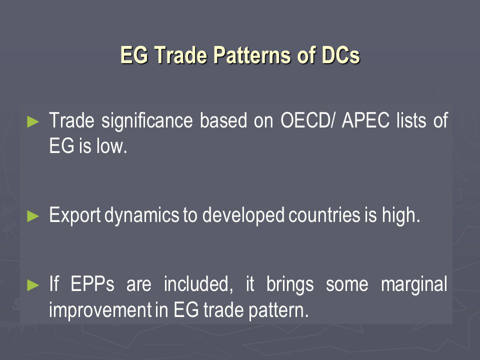 EG Trade Patterns of DCs ► ► Trade significance based on OECD/ APEC lists of EG is low.