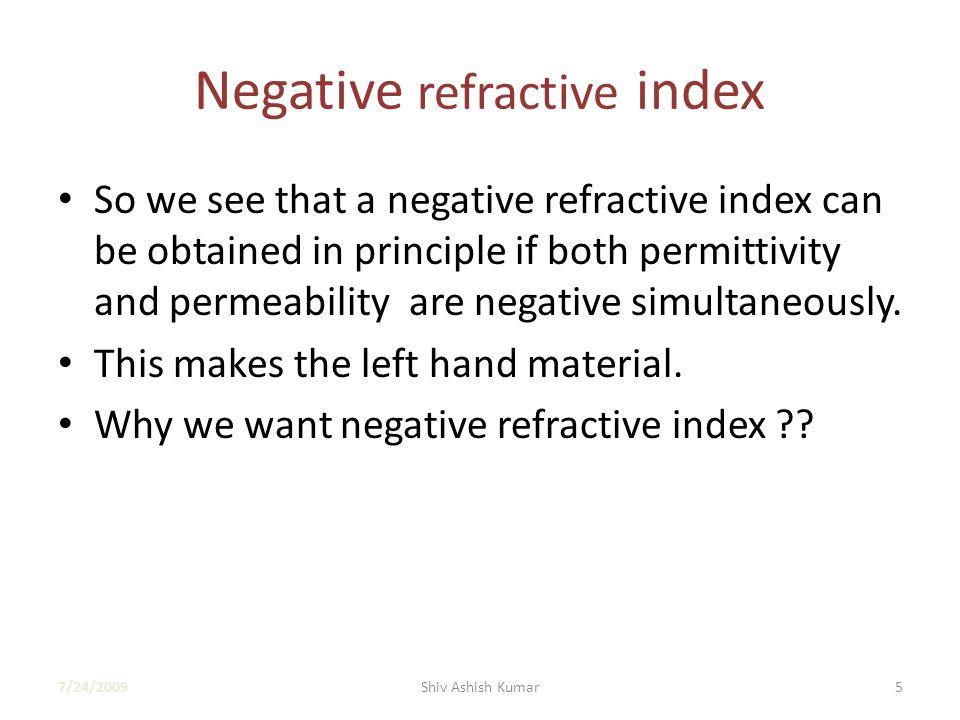 Snell`s Law Negative Refractive index 7/24/20096Shiv Ashish Kumar