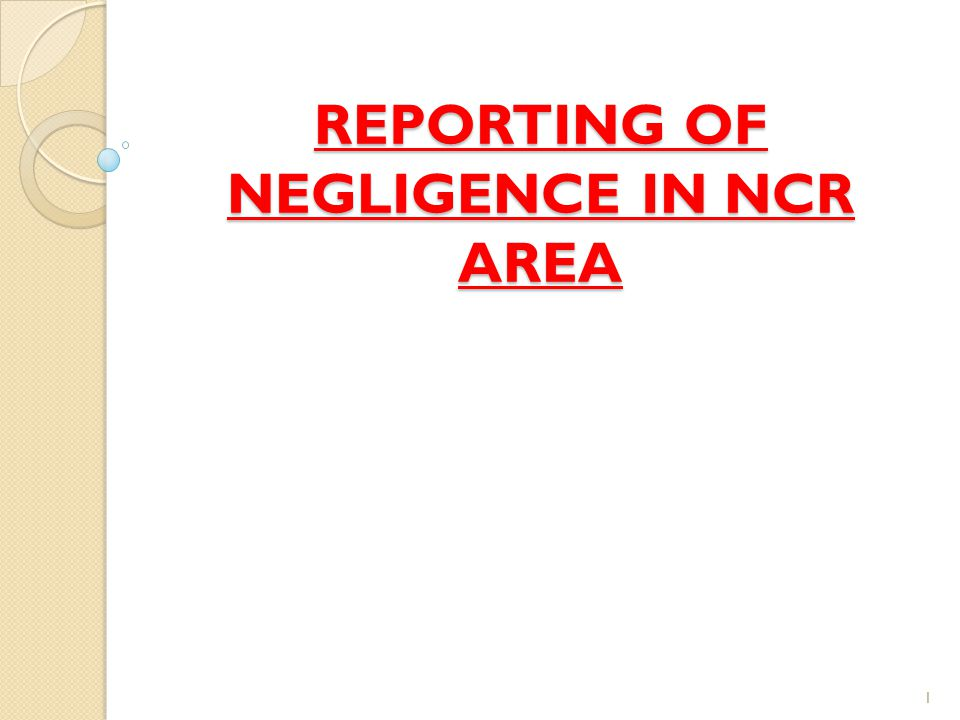 REPORTING OF NEGLIGENCE IN NCR AREA 1