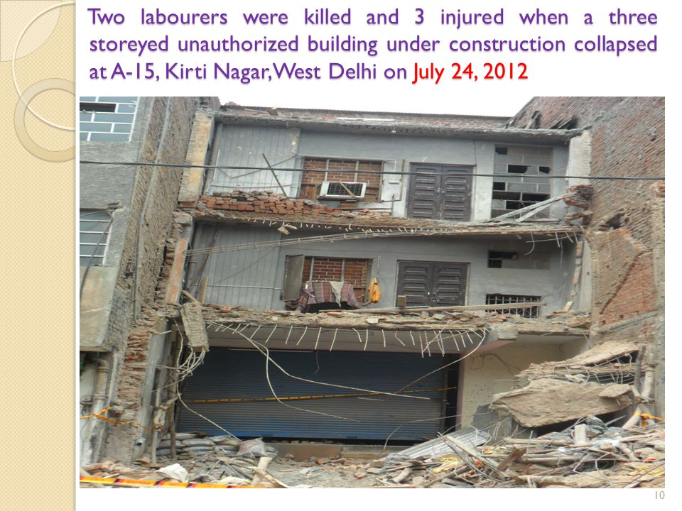 Two labourers were killed and 3 injured when a three storeyed unauthorized building under construction collapsed at A-15, Kirti Nagar, West Delhi on July 24, 2012 10