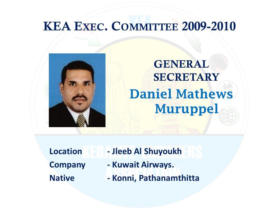 KEA E XEC. C OMMITTEE 2009-2010 GENERAL SECRETARY Daniel Mathews Muruppel Location - Jleeb Al Shuyoukh Company - Kuwait Airways. Native - Konni, Patha