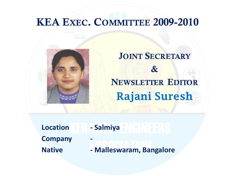 KEA E XEC. C OMMITTEE 2009-2010 J OINT S ECRETARY & N EWSLETTER E DITOR Rajani Suresh Location - Salmiya Company - Native - Malleswaram, Bangalore