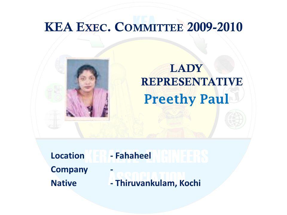 KEA E XEC. C OMMITTEE 2009-2010 LADY REPRESENTATIVE Preethy Paul Location - Fahaheel Company - Native - Thiruvankulam, Kochi