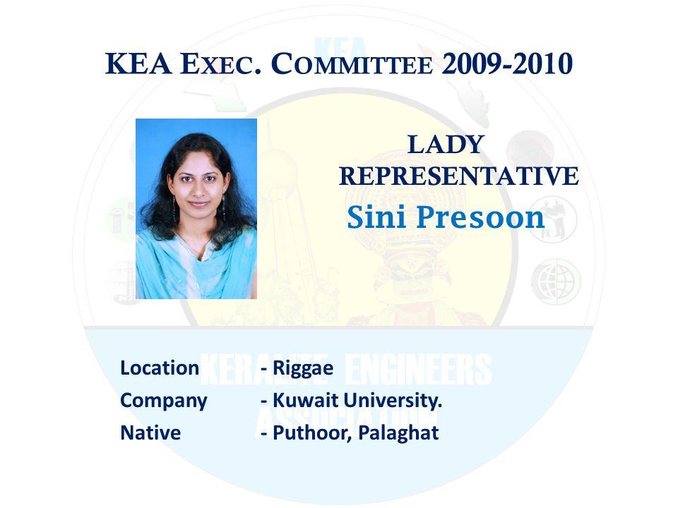 KEA E XEC. C OMMITTEE 2009-2010 LADY REPRESENTATIVE Sini Presoon Location - Riggae Company - Kuwait University. Native - Puthoor, Palaghat