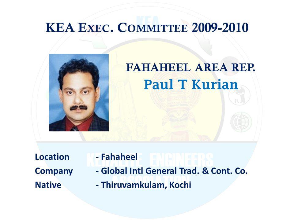KEA E XEC. C OMMITTEE 2009-2010 FAHAHEEL AREA REP. Paul T Kurian Location - Fahaheel Company - Global Intl General Trad. & Cont. Co. Native - Thiruvam