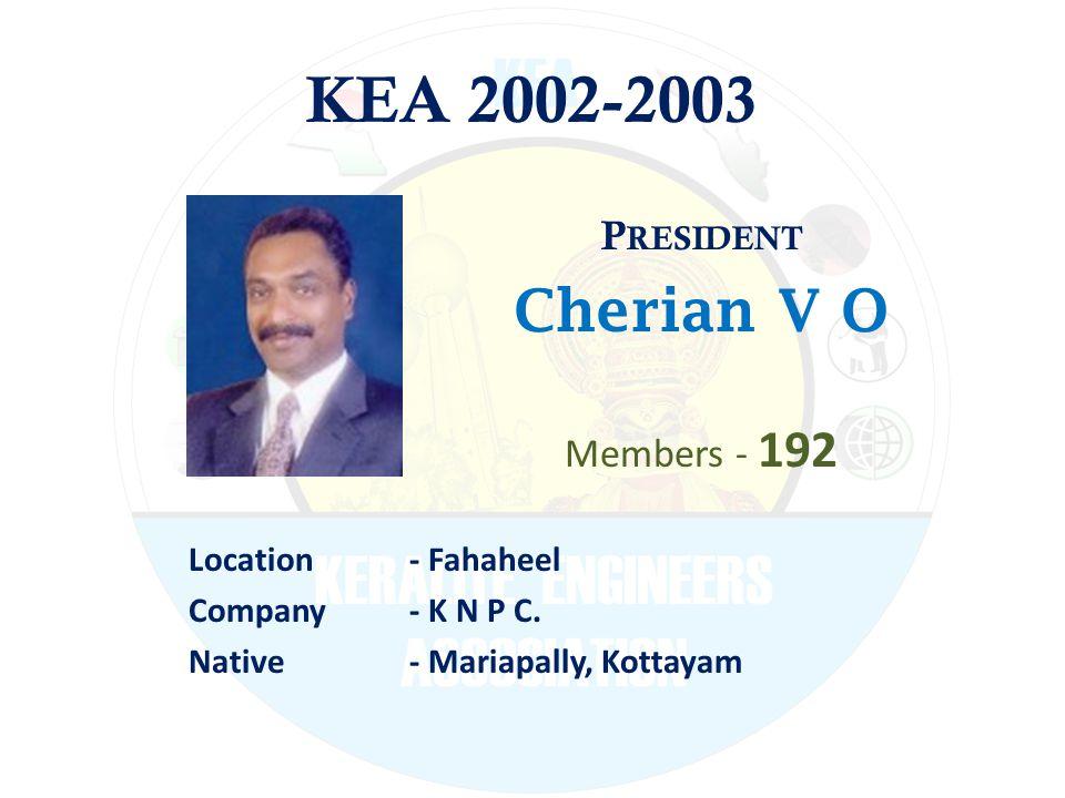 KEA 2002-2003 P RESIDENT Cherian V O Members - 192 Location - Fahaheel Company - K N P C. Native - Mariapally, Kottayam