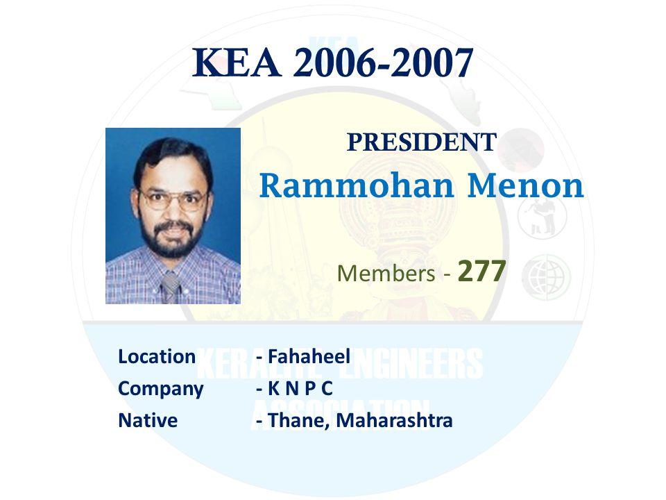 KEA 2006-2007 PRESIDENT Rammohan Menon Members - 277 Location - Fahaheel Company - K N P C Native - Thane, Maharashtra