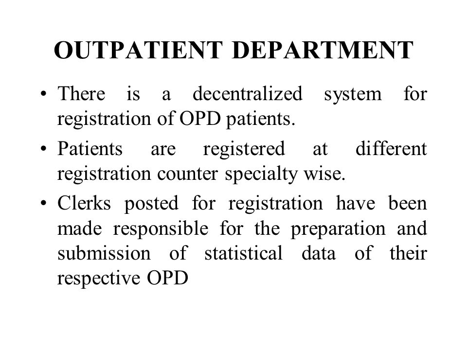 OUTPATIENT DEPARTMENT There is a decentralized system for registration of OPD patients.
