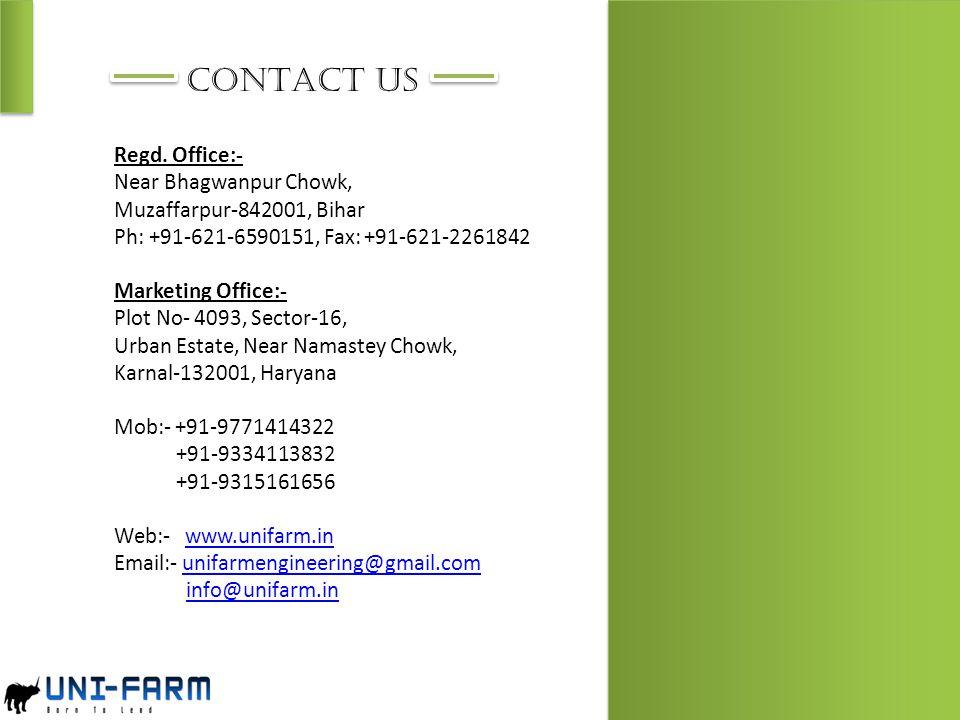 CONTACT US Regd. Office:- Near Bhagwanpur Chowk, Muzaffarpur-842001, Bihar Ph: +91-621-6590151, Fax: +91-621-2261842 Marketing Office:- Plot No- 4093,