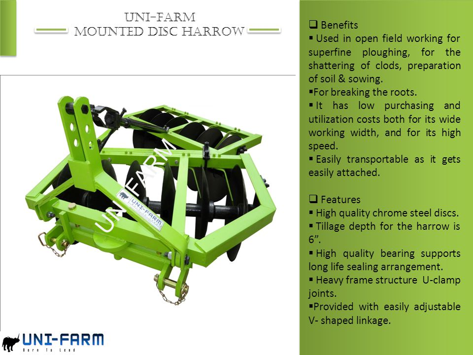 UNI-FARM MOUNTED DISC HARROW UNI-FARM  Benefits  Used in open field working for superfine ploughing, for the shattering of clods, preparation of soi
