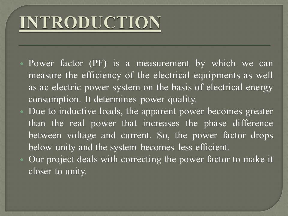 Power factor (PF) is a measurement by which we can measure the efficiency of the electrical equipments as well as ac electric power system on the basi