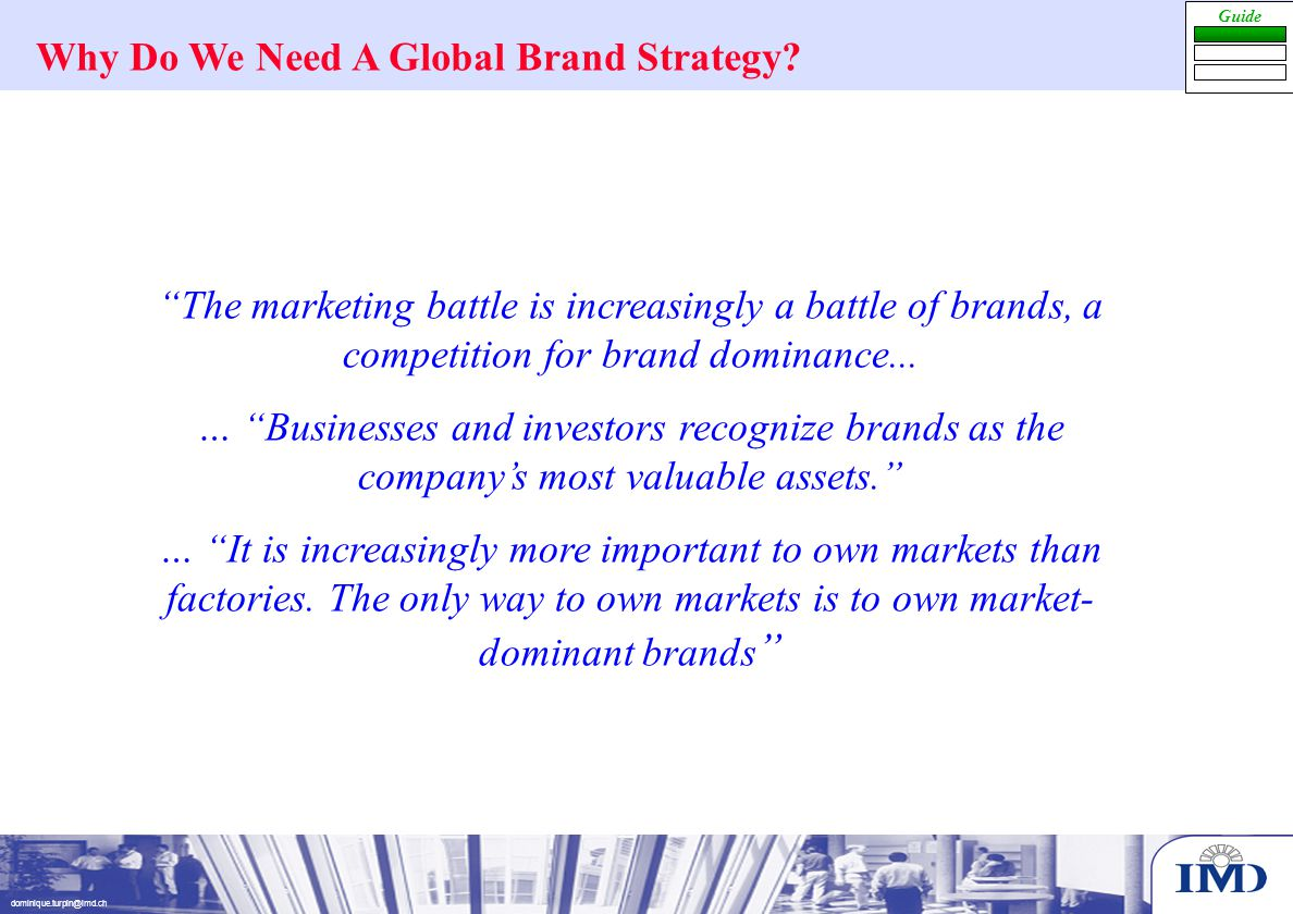 dominique.turpin@imd.ch Why Do We Need A Global Brand Strategy.