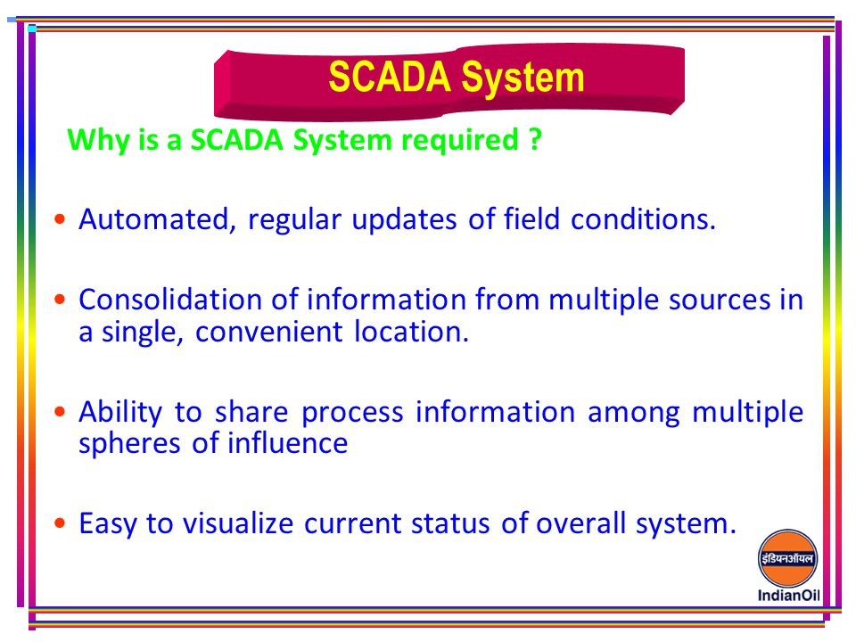 Why is a SCADA System required .Automated, regular updates of field conditions.