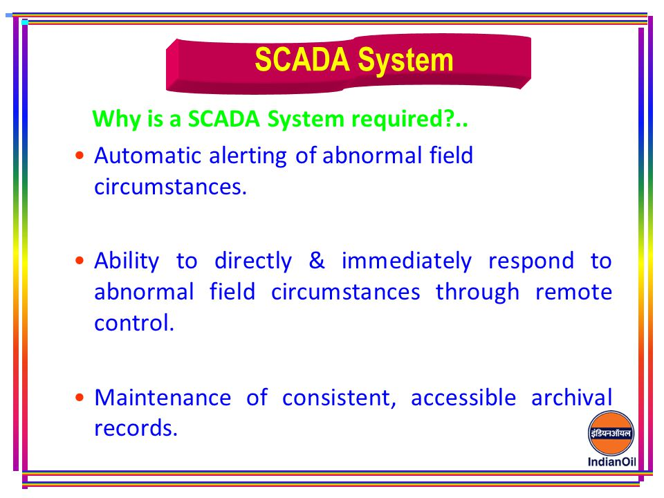 Why is a SCADA System required?..Automatic alerting of abnormal field circumstances.