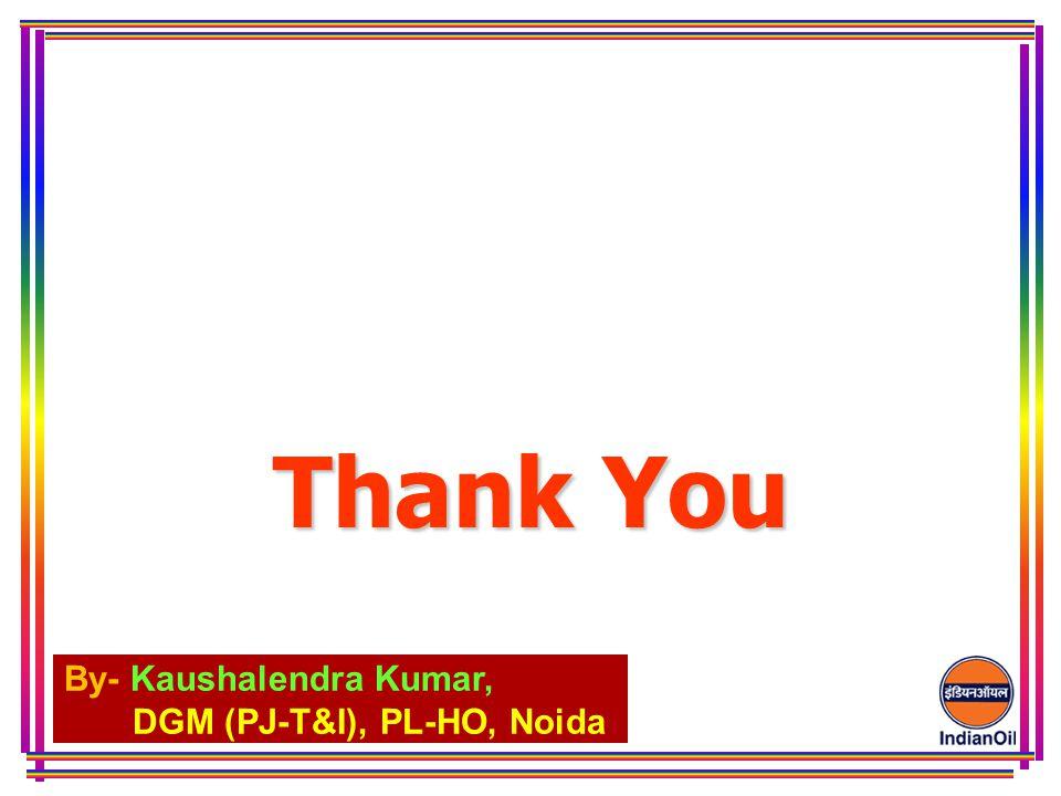 By- Kaushalendra Kumar, DGM (PJ-T&I), PL-HO, Noida Thank You