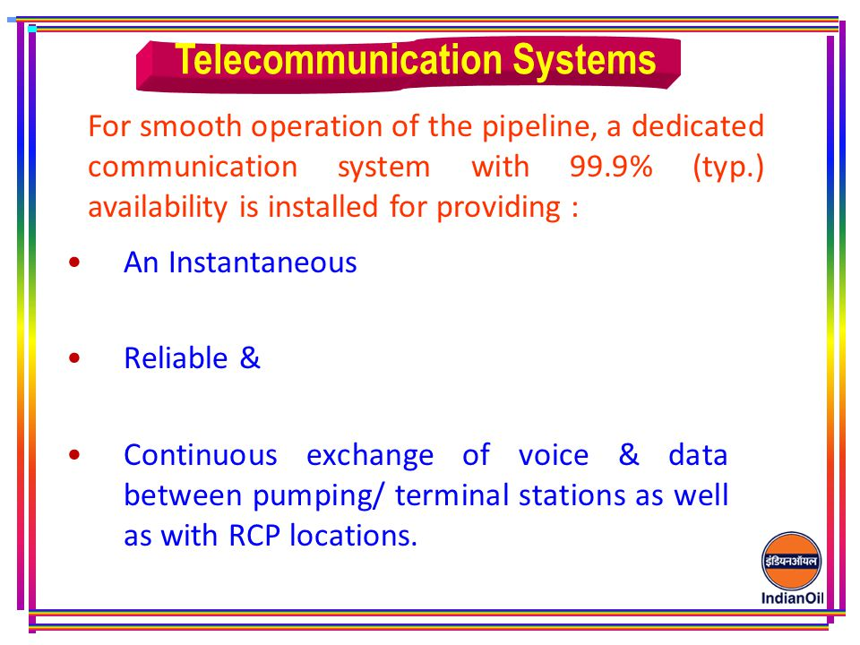 An Instantaneous Reliable & Continuous exchange of voice & data between pumping/ terminal stations as well as with RCP locations.