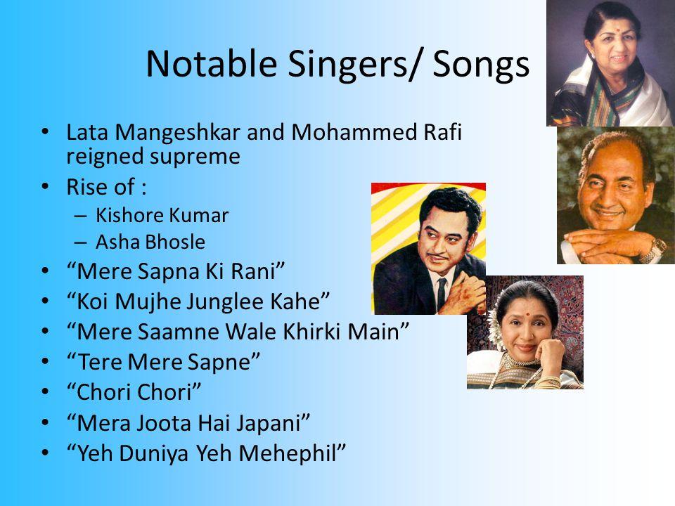 Notable Singers/ Songs Lata Mangeshkar and Mohammed Rafi reigned supreme Rise of : – Kishore Kumar – Asha Bhosle Mere Sapna Ki Rani Koi Mujhe Junglee Kahe Mere Saamne Wale Khirki Main Tere Mere Sapne Chori Chori Mera Joota Hai Japani Yeh Duniya Yeh Mehephil