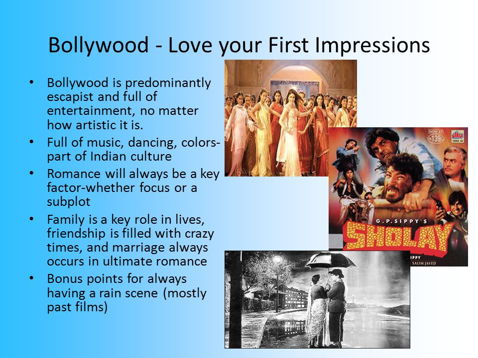 Bollywood - Love your First Impressions Bollywood is predominantly escapist and full of entertainment, no matter how artistic it is.