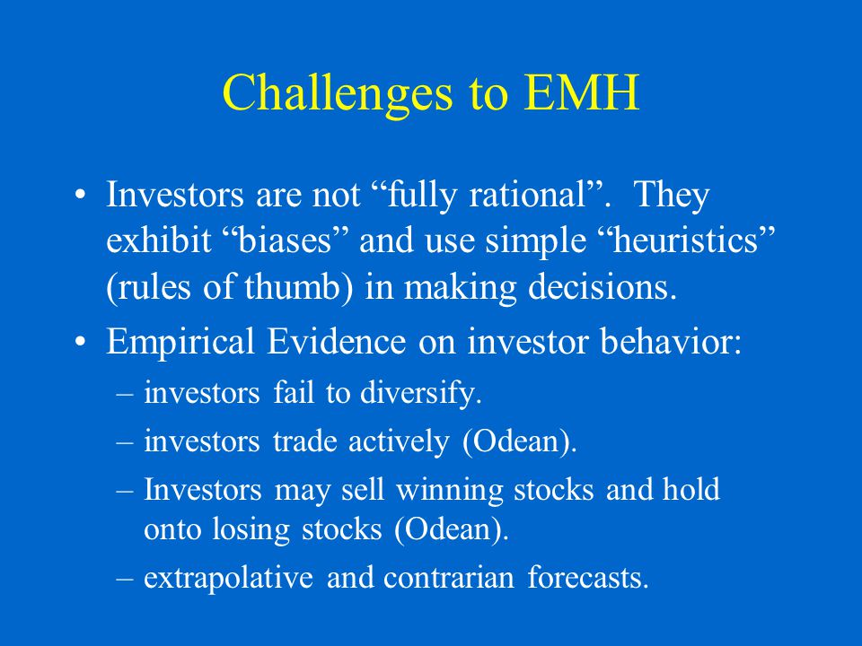 Challenges to EMH Investors are not fully rational .