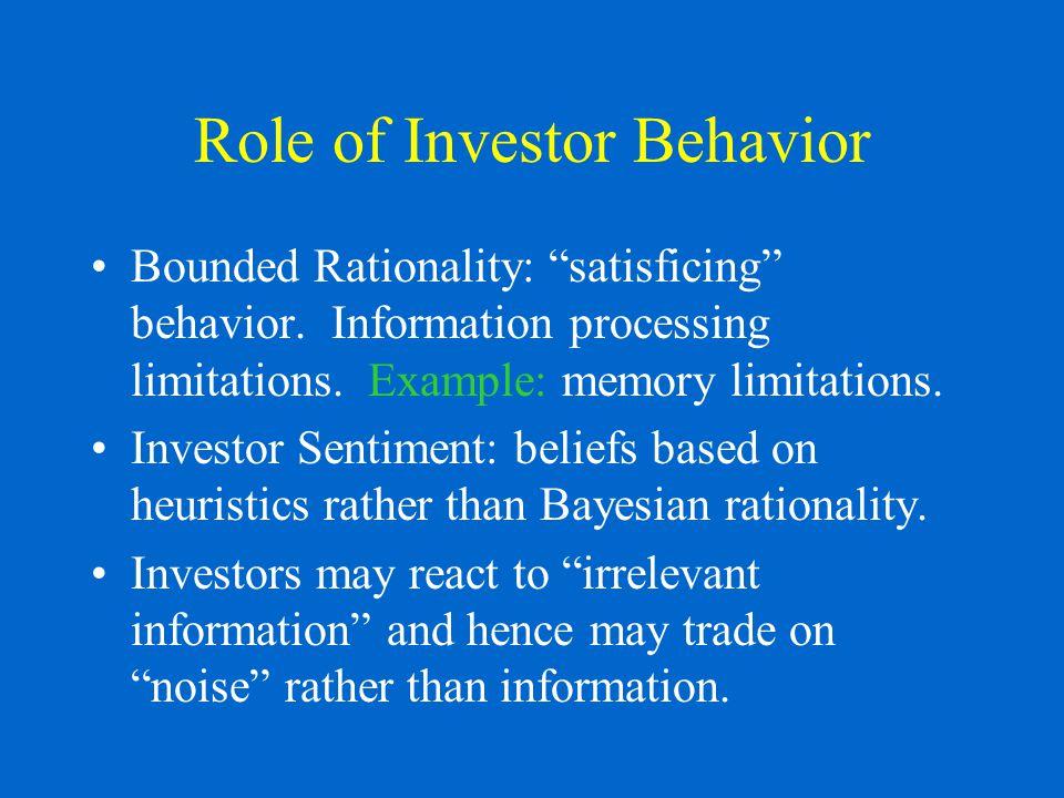 Role of Investor Behavior Bounded Rationality: satisficing behavior.