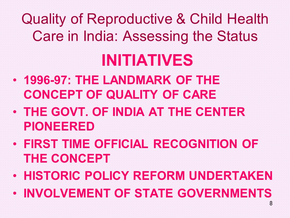 8 Quality of Reproductive & Child Health Care in India: Assessing the Status INITIATIVES 1996-97: THE LANDMARK OF THE CONCEPT OF QUALITY OF CARE THE GOVT.