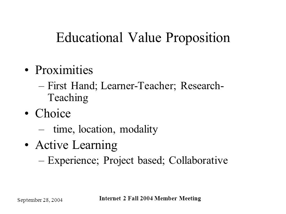September 28, 2004 Internet 2 Fall 2004 Member Meeting Educational Value Proposition Proximities –First Hand; Learner-Teacher; Research- Teaching Choi