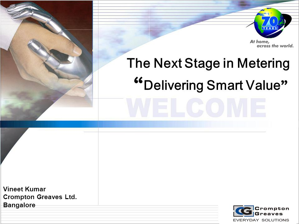 Vineet Kumar Crompton Greaves Ltd. Bangalore The Next Stage in Metering Delivering Smart Value