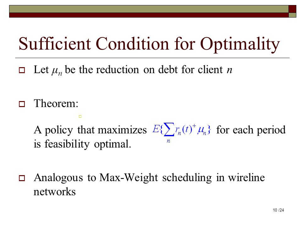 Sufficient Condition for Optimality  Let μ n be the reduction on debt for client n  Theorem:  A policy that maximizes for each period is feasibilit