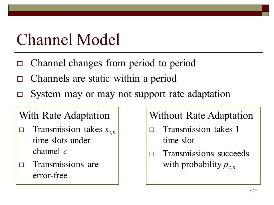 Without Rate Adaptation  Transmission takes 1 time slot  Transmissions succeeds with probability p c,n Channel Model  Channel changes from period t