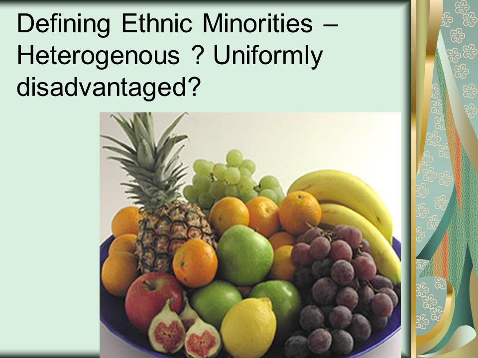 Defining Ethnic Minorities – Heterogenous Uniformly disadvantaged