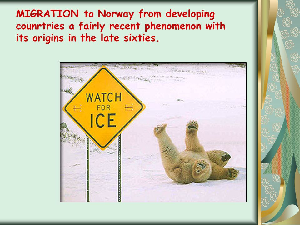 MIGRATION to Norway from developing counrtries a fairly recent phenomenon with its origins in the late sixties.