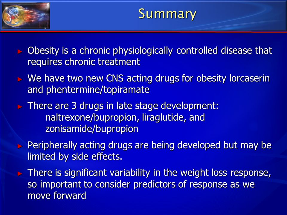 Summary ► Obesity is a chronic physiologically controlled disease that requires chronic treatment ► We have two new CNS acting drugs for obesity lorca