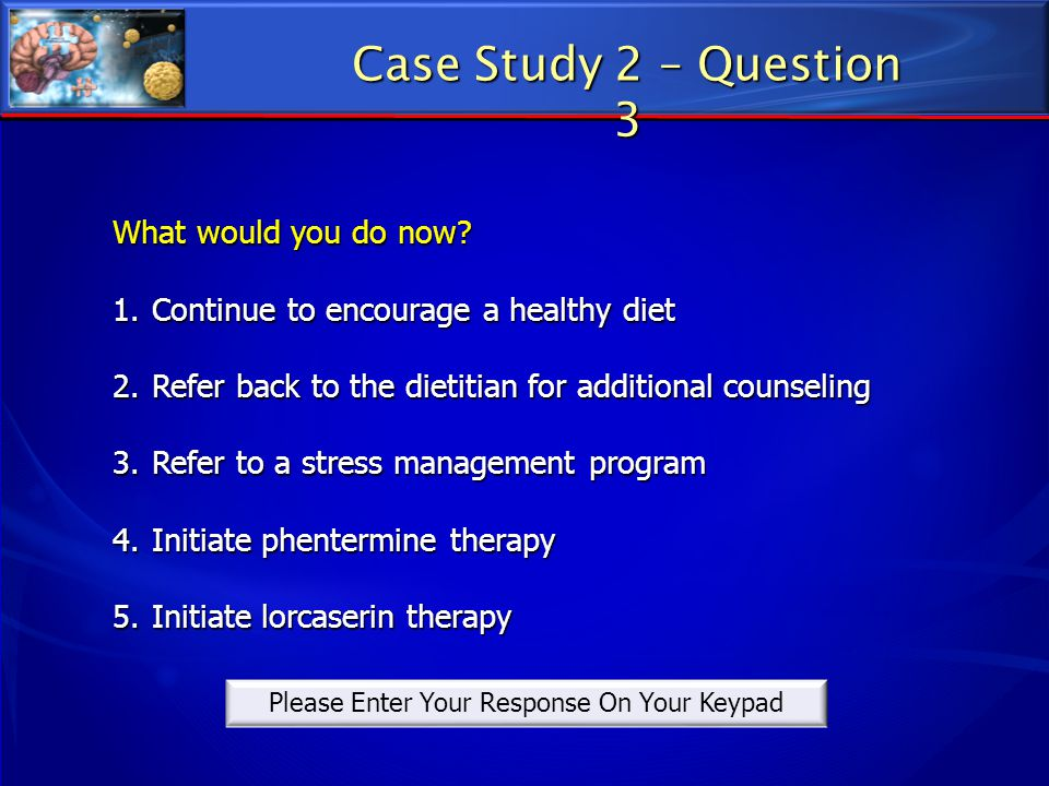 What would you do now? 1.Continue to encourage a healthy diet 2.Refer back to the dietitian for additional counseling 3.Refer to a stress management p