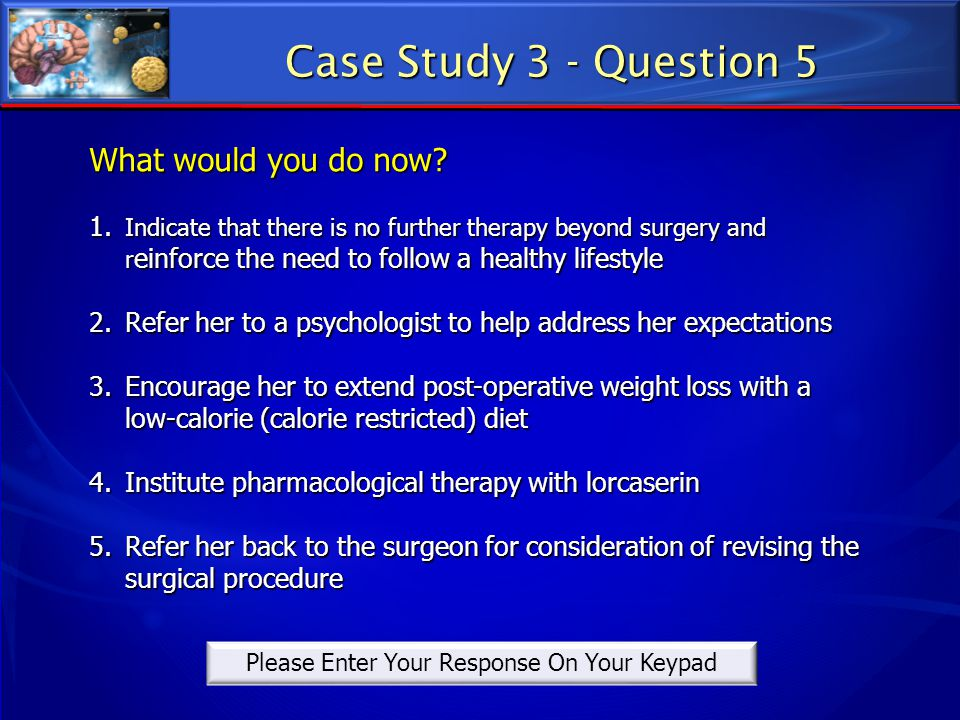 Case Study 3 - Question 5 What would you do now? 1. Indicate that there is no further therapy beyond surgery and r einforce the need to follow a healt
