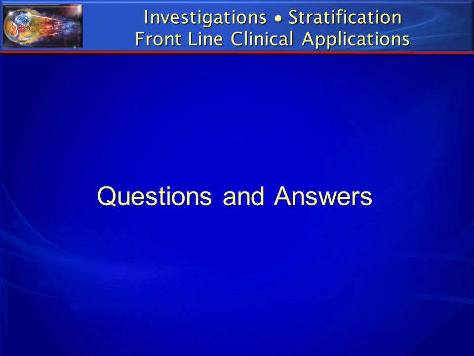 Questions and Answers Investigations  Stratification Front Line Clinical Applications