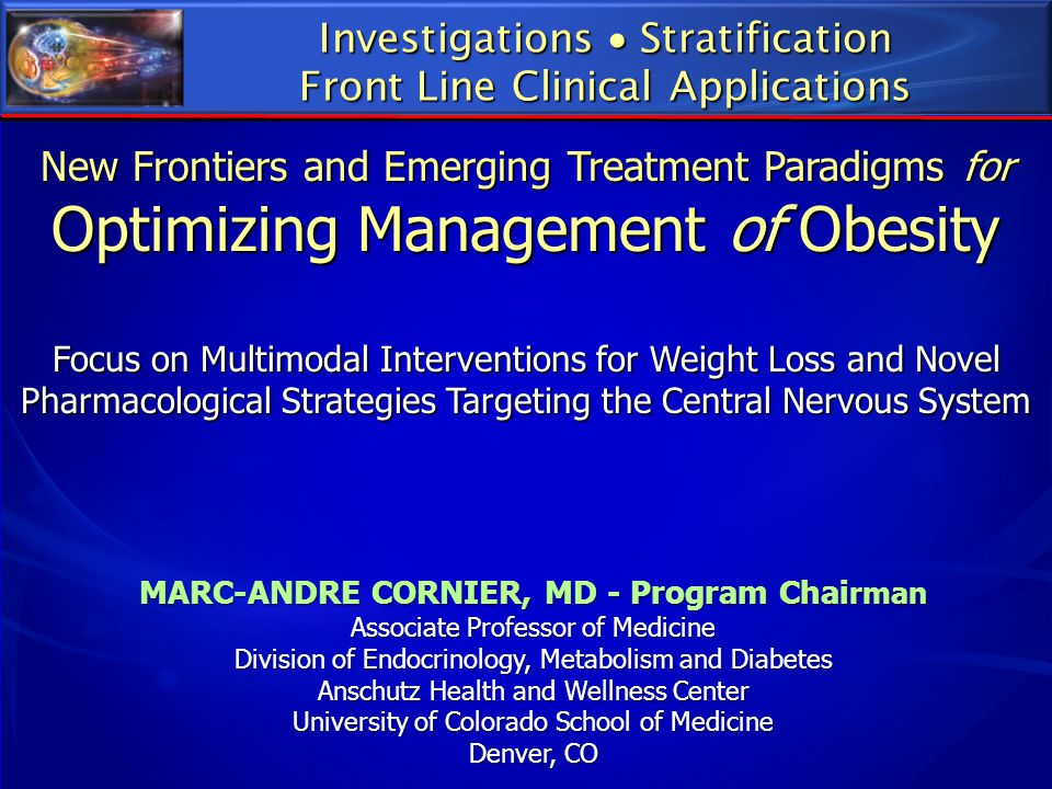 Investigations  Stratification Front Line Clinical Applications New Frontiers and Emerging Treatment Paradigms for Optimizing Management of Obesity F