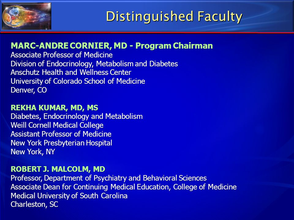 Distinguished Faculty MARC-ANDRE CORNIER, MD - Program Chairman Associate Professor of Medicine Division of Endocrinology, Metabolism and Diabetes Ans
