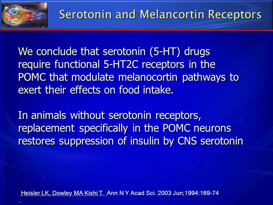 Serotonin and Melancortin Receptors We conclude that serotonin (5-HT) drugs require functional 5-HT2C receptors in the POMC that modulate melanocortin