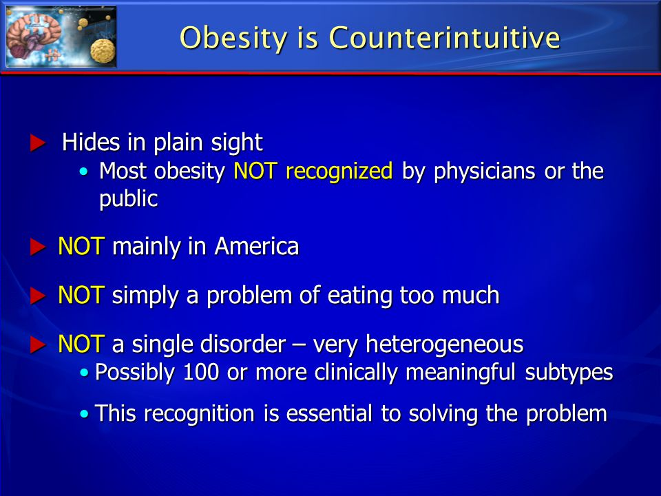 Obesity is Counterintuitive  Hides in plain sight Most obesity NOT recognized by physicians or the publicMost obesity NOT recognized by physicians or