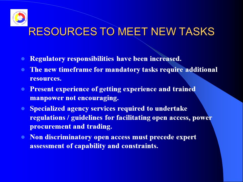 RESOURCES TO MEET NEW TASKS Regulatory responsibilities have been increased.