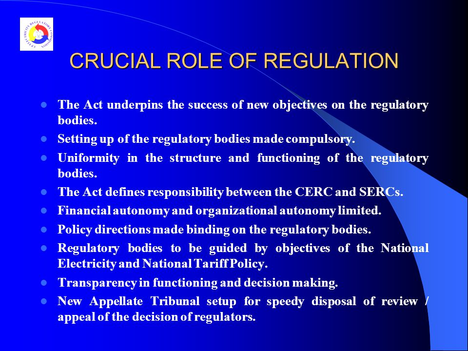 CRUCIAL ROLE OF REGULATION The Act underpins the success of new objectives on the regulatory bodies.