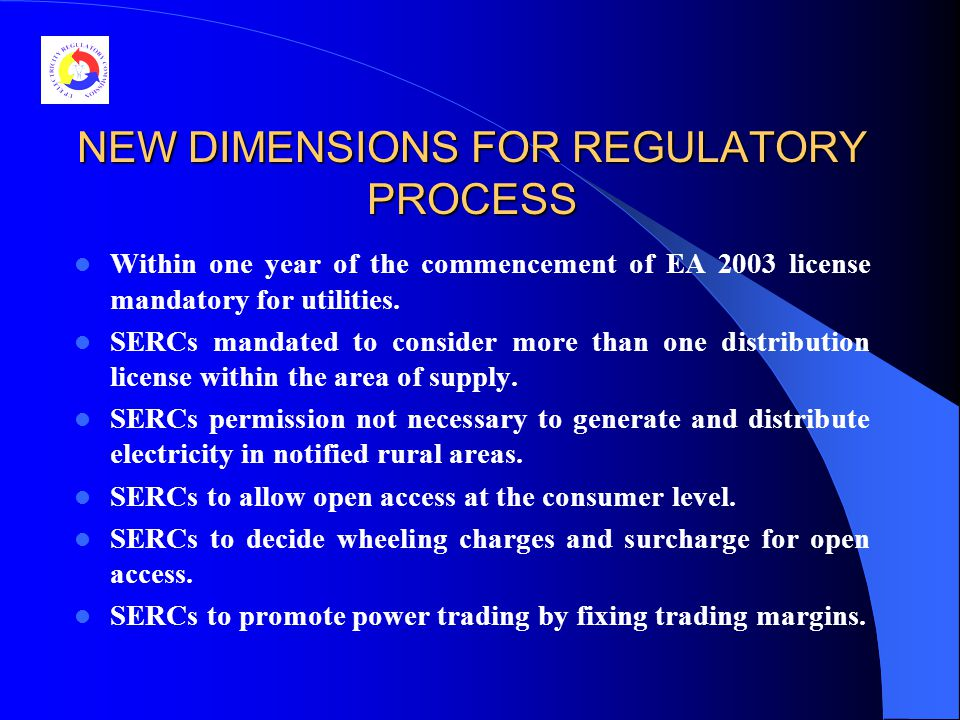 NEW DIMENSIONS FOR REGULATORY PROCESS Within one year of the commencement of EA 2003 license mandatory for utilities.