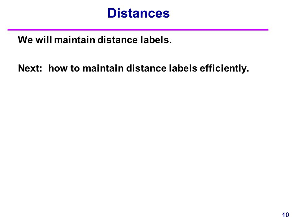 Distances We will maintain distance labels. Next: how to maintain distance labels efficiently. 10