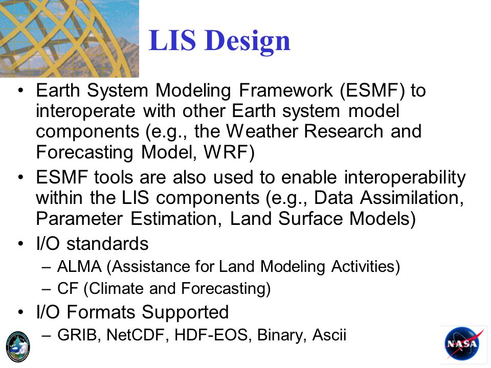 LIS Design Earth System Modeling Framework (ESMF) to interoperate with other Earth system model components (e.g., the Weather Research and Forecasting